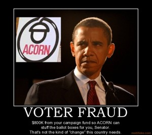 voter-fraud-obama-democrats-change-vote-election-acorn-fraud-demotivational-poster-1224437998